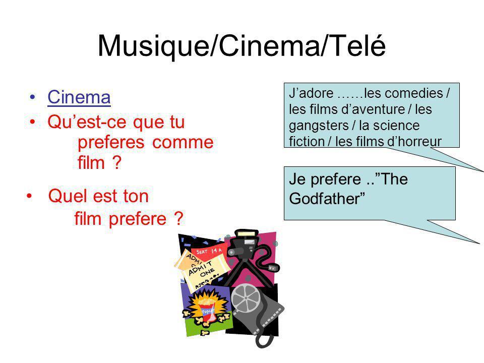 Musique/Cinema/Telé Cinema Quest-ce que tu preferes comme film ? Jadore ……les comedies / les films daventure / les gangsters / la science fiction / le