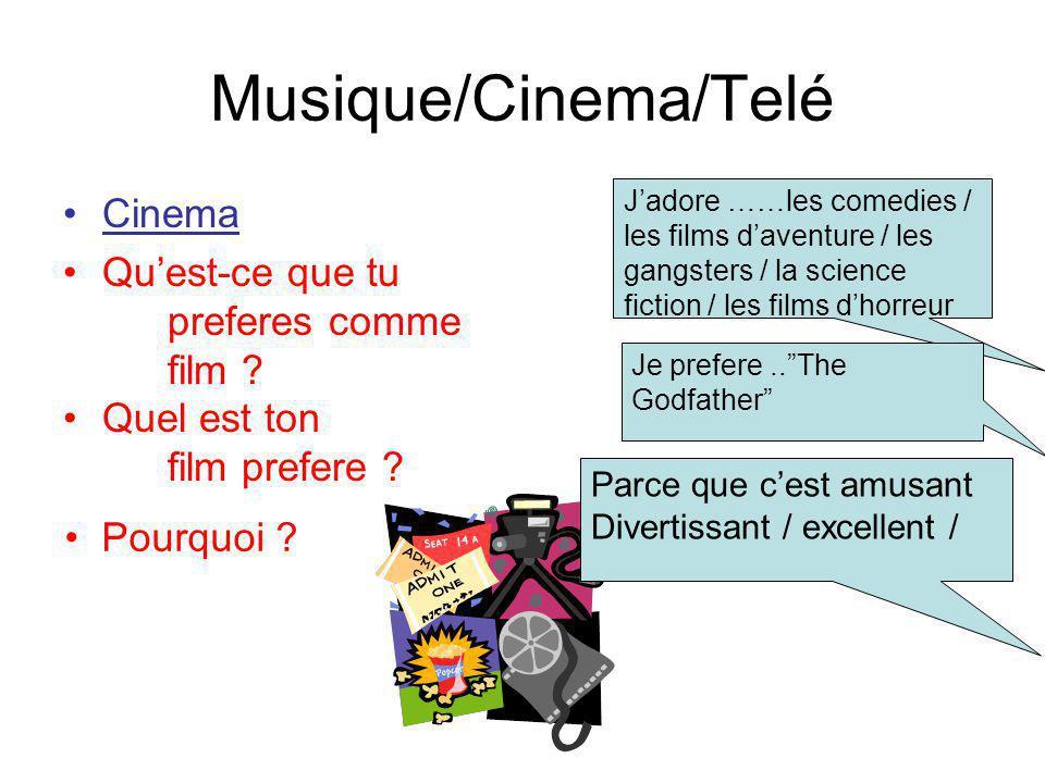 Musique/Cinema/Telé Cinema Quest-ce que tu preferes comme film ? Quel est ton film prefere ? Jadore ……les comedies / les films daventure / les gangste