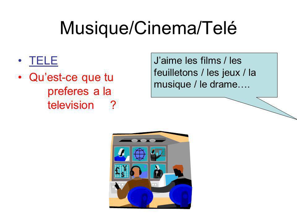 Musique/Cinema/Telé TELE Quest-ce que tu preferes a la television ? Jaime les films / les feuilletons / les jeux / la musique / le drame….