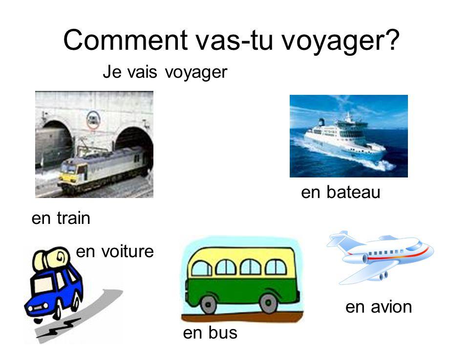 Je vais voyager en train en bateau en voiture en bus en avion Comment vas-tu voyager?