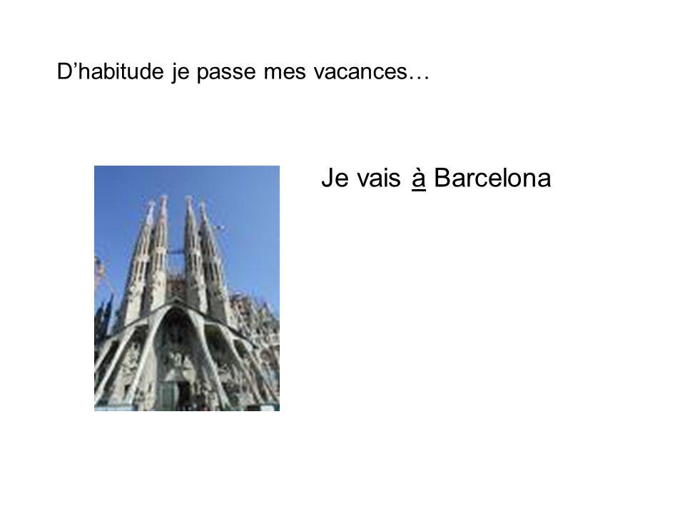 Je vais à Barcelona Dhabitude je passe mes vacances…