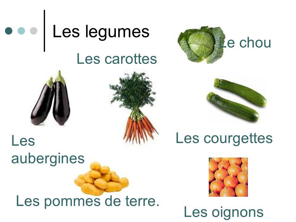 Les legumes Les courgettes Le chou Les carottes Les aubergines Les oignons Les pommes de terre.