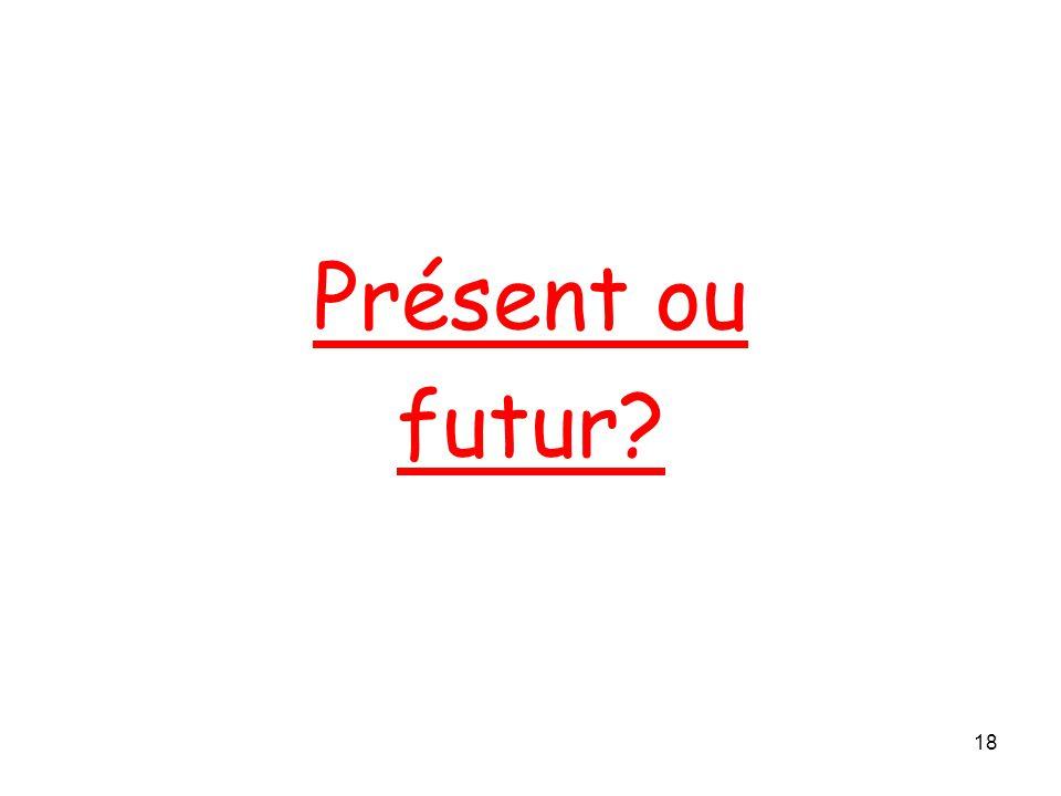 Présent ou futur? 18