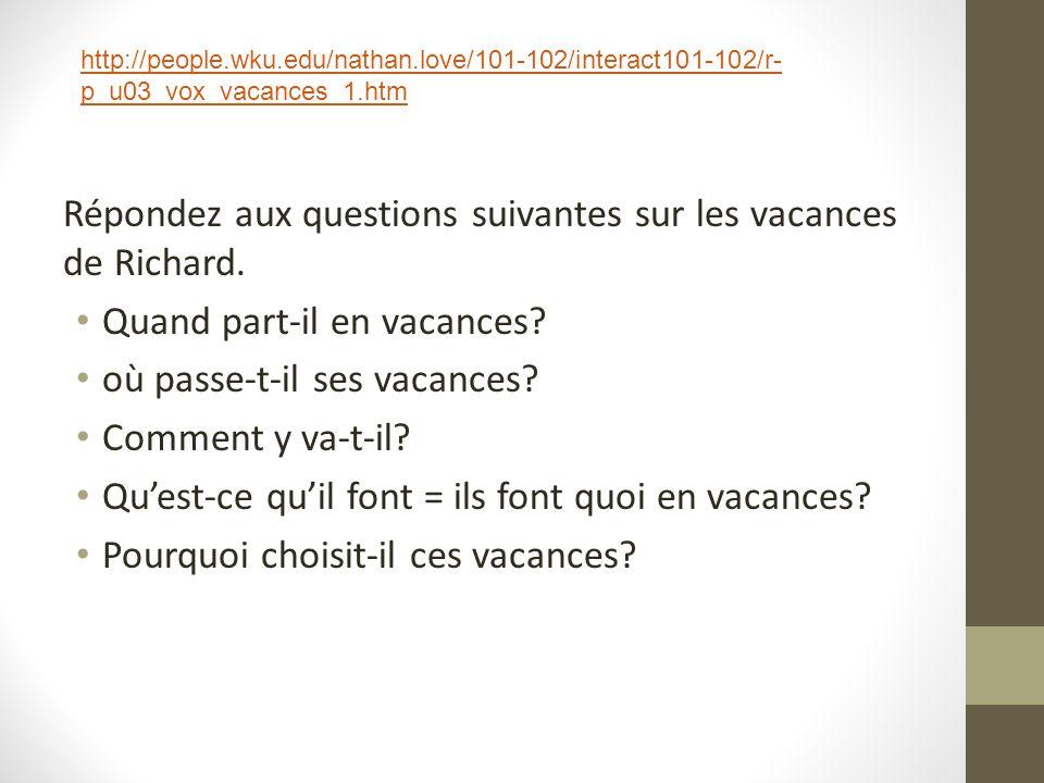Répondez aux questions suivantes sur les vacances de Richard. Quand part-il en vacances? où passe-t-il ses vacances? Comment y va-t-il? Quest-ce quil