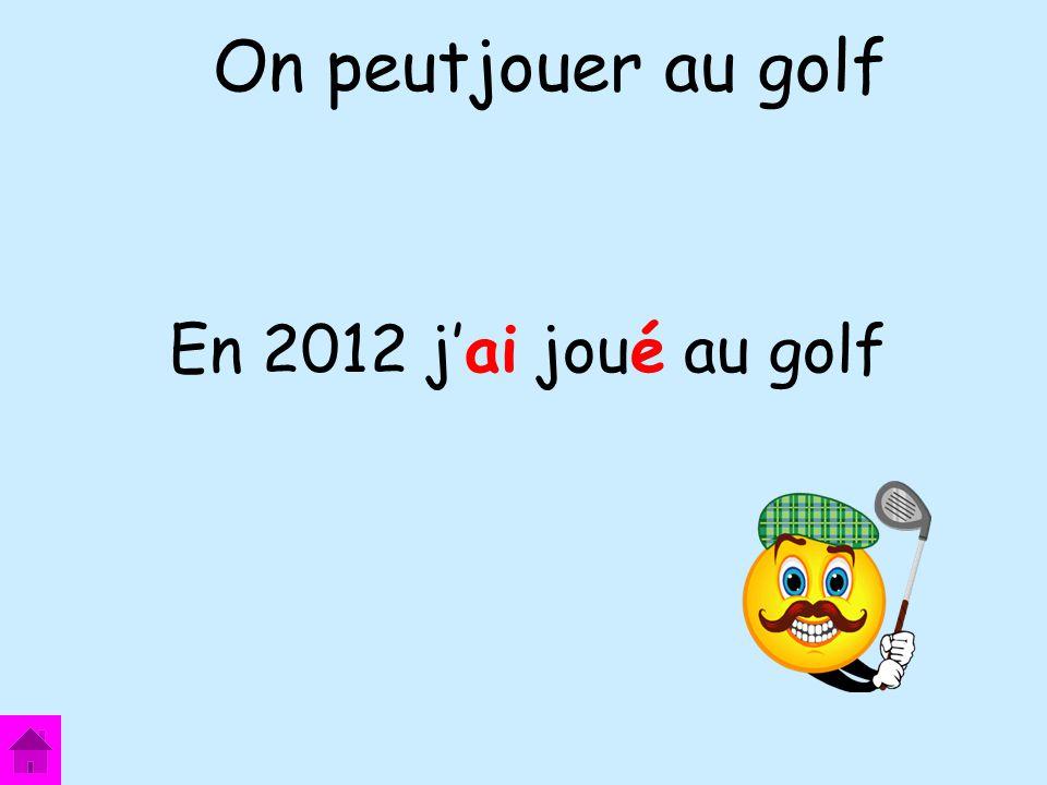 En 2012 jai joué au golf On peutjouer au golf