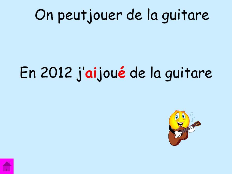 En 2012 jaijoué de la guitare On peutjouer de la guitare