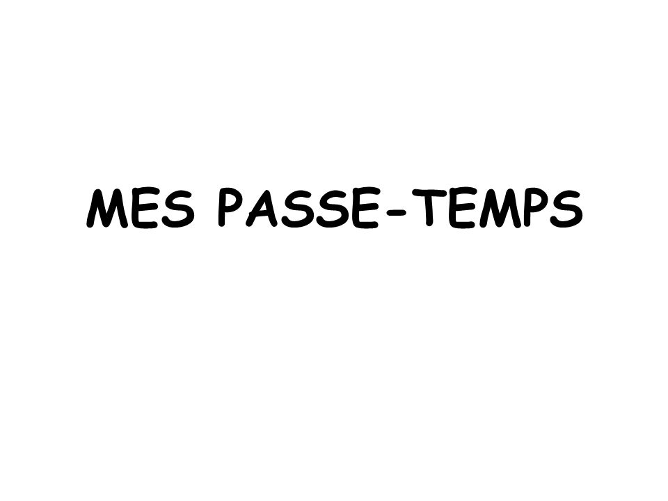 MES PASSE-TEMPS