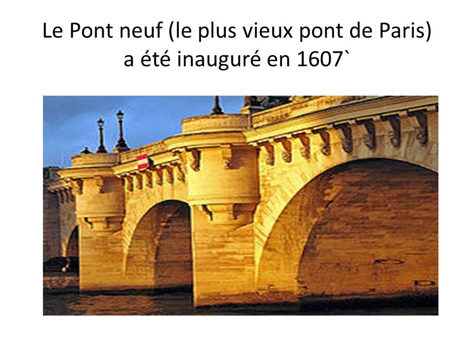 Le Pont neuf (le plus vieux pont de Paris) a été inauguré en 1607`
