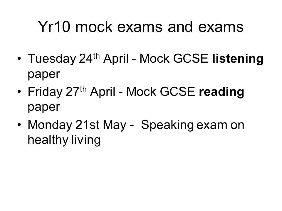 Yr10 mock exams and exams Tuesday 24 th April - Mock GCSE listening paper Friday 27 th April - Mock GCSE reading paper Monday 21st May - Speaking exam on healthy living