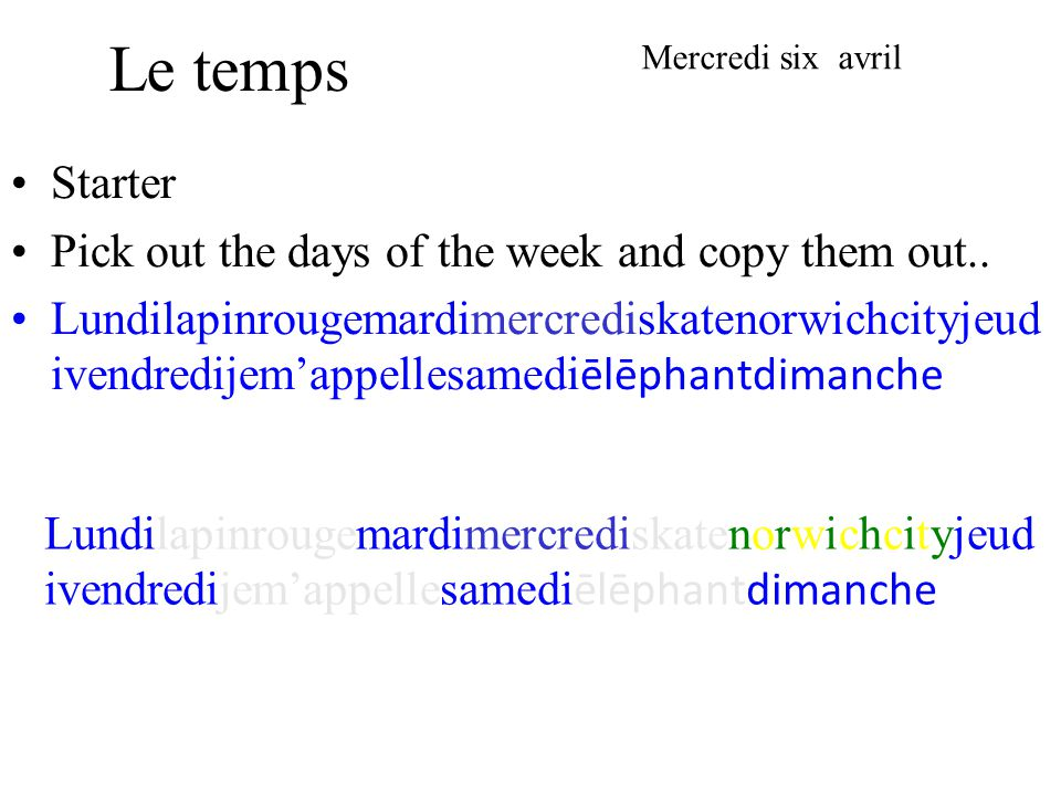 Le temps Starter Pick out the days of the week and copy them out..