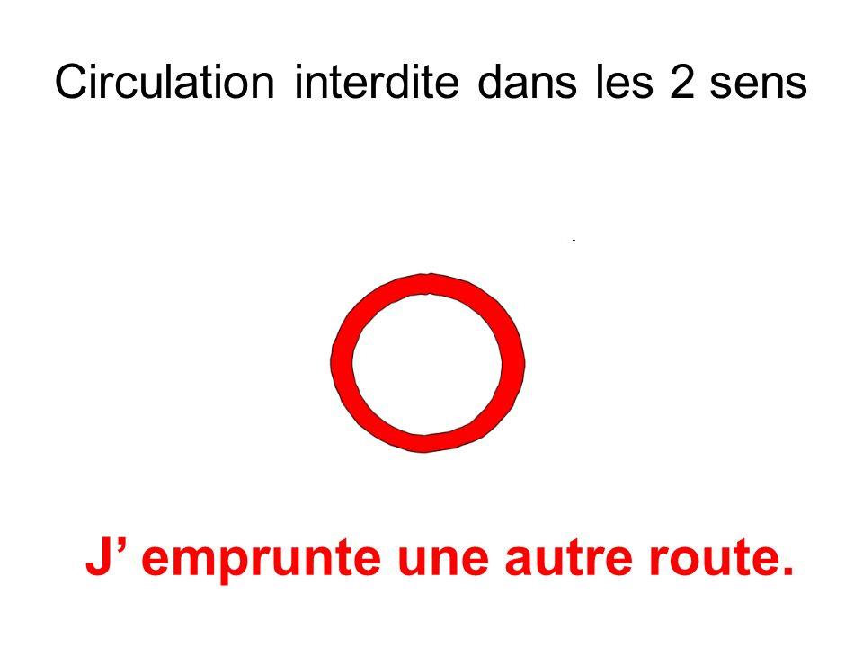 Circulation interdite dans les 2 sens J emprunte une autre route.