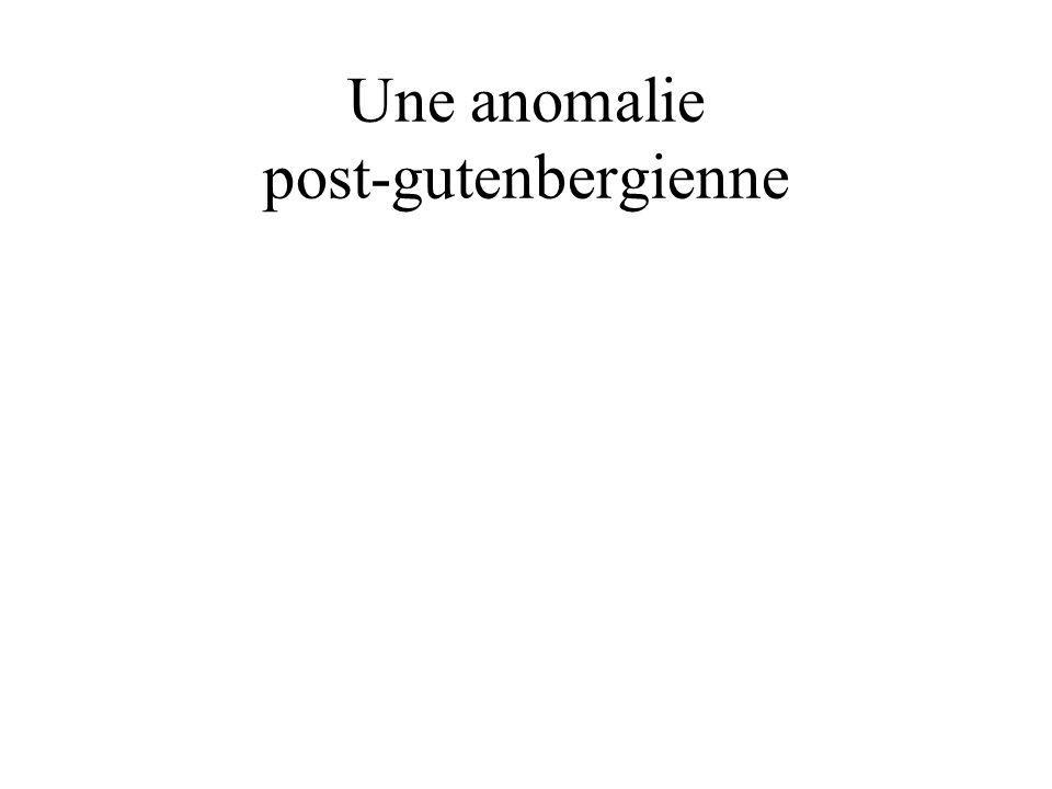 Une anomalie post-gutenbergienne
