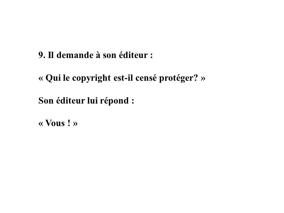 9. Il demande à son éditeur : « Qui le copyright est-il censé protéger.