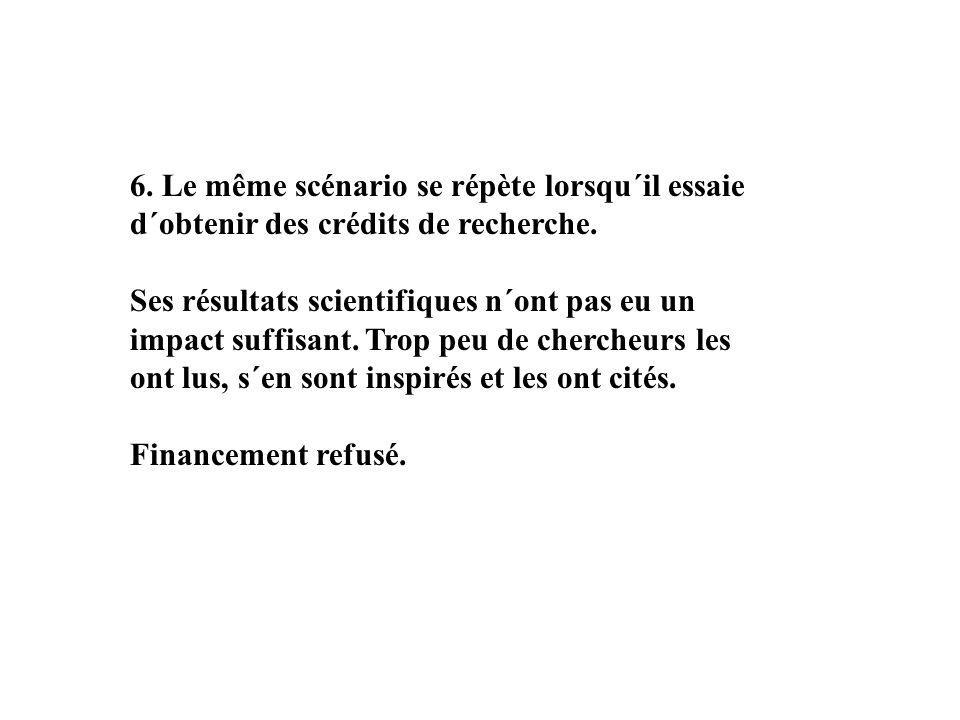 6. Le même scénario se répète lorsqu´il essaie d´obtenir des crédits de recherche.