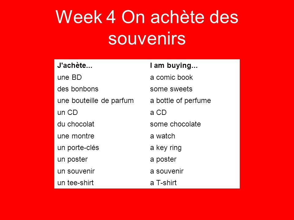 Week 4 On achète des souvenirs J achète...I am buying...