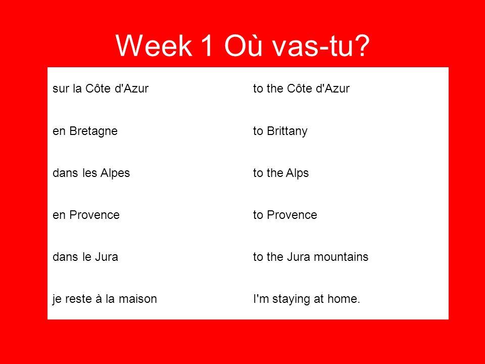 Week 1 Où vas-tu.Pour combien de temps?For how long.