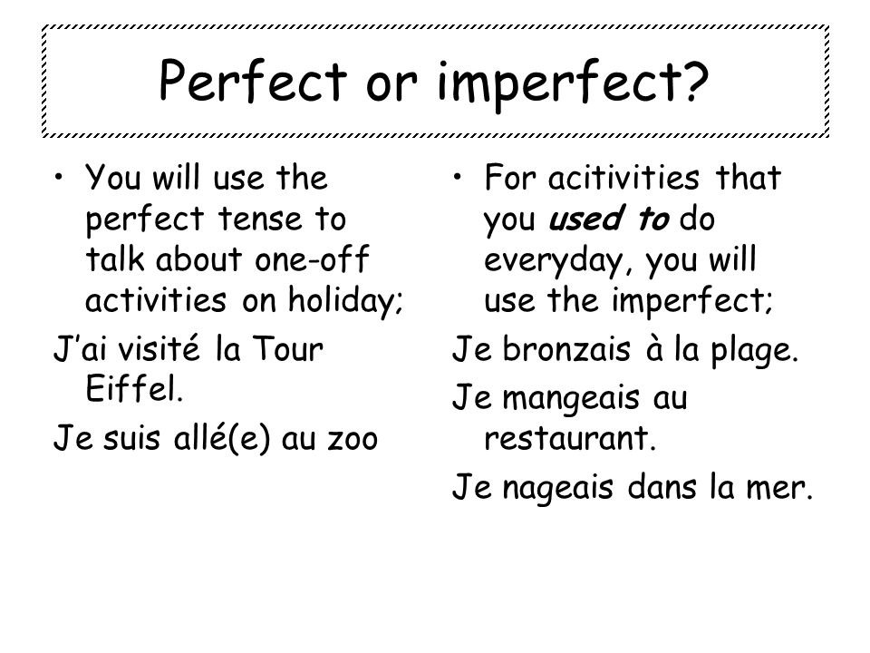 Perfect or imperfect.