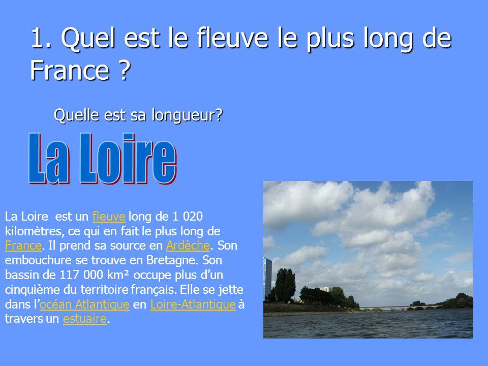 1. Quel est le fleuve le plus long de France ? Quelle est sa longueur? La Loire est un fleuve long de 1 020 kilomètres, ce qui en fait le plus long de