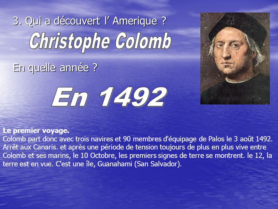 3. Qui a découvert l Amerique ? En quelle année ? Le premier voyage. Colomb part donc avec trois navires et 90 membres d'équipage de Palos le 3 août 1