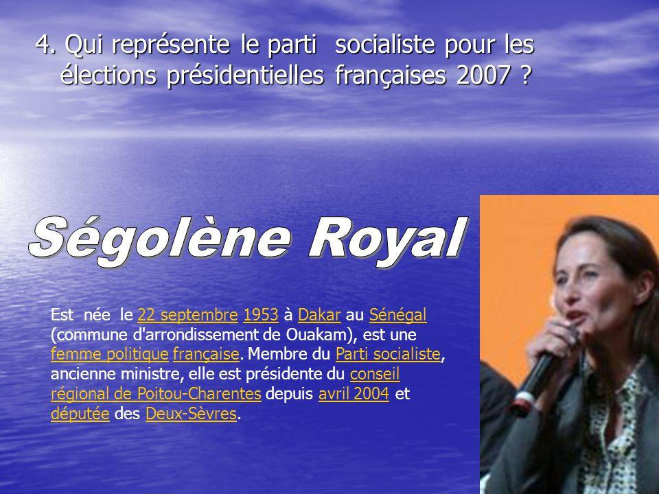 4. Qui représente le parti socialiste pour les élections présidentielles françaises 2007 ? Est née le 22 septembre 1953 à Dakar au Sénégal (commune d'