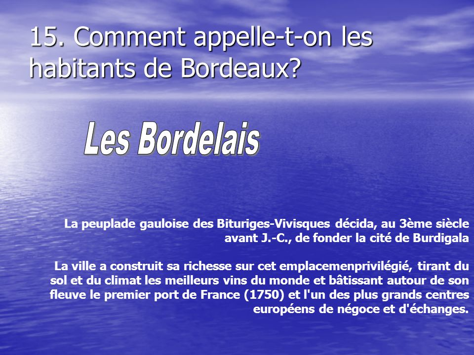 15.Comment appelle-t-on les habitants de Bordeaux.