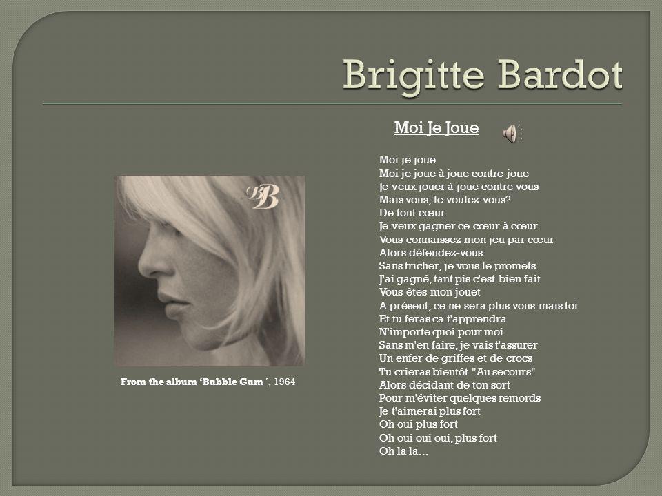 From the album Bubble Gum, 1964 Moi Je Joue Moi je joue Moi je joue à joue contre joue Je veux jouer à joue contre vous Mais vous, le voulez-vous? De
