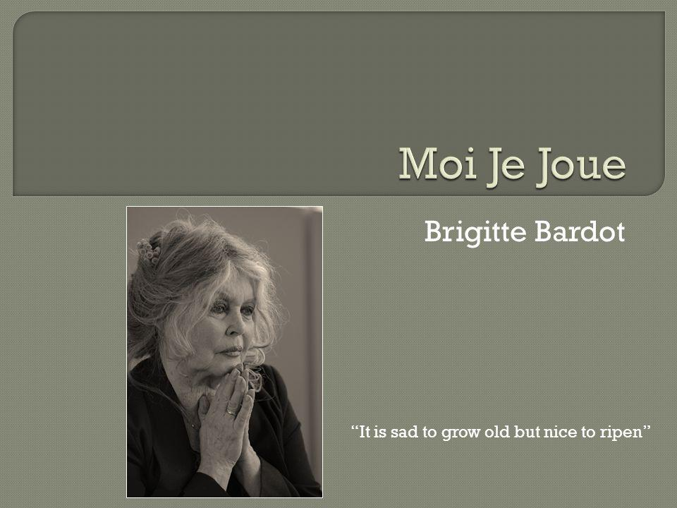 Brigitte Bardot It is sad to grow old but nice to ripen