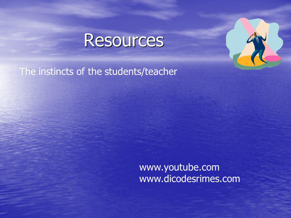 Resources The instincts of the students/teacher www.youtube.com www.dicodesrimes.com