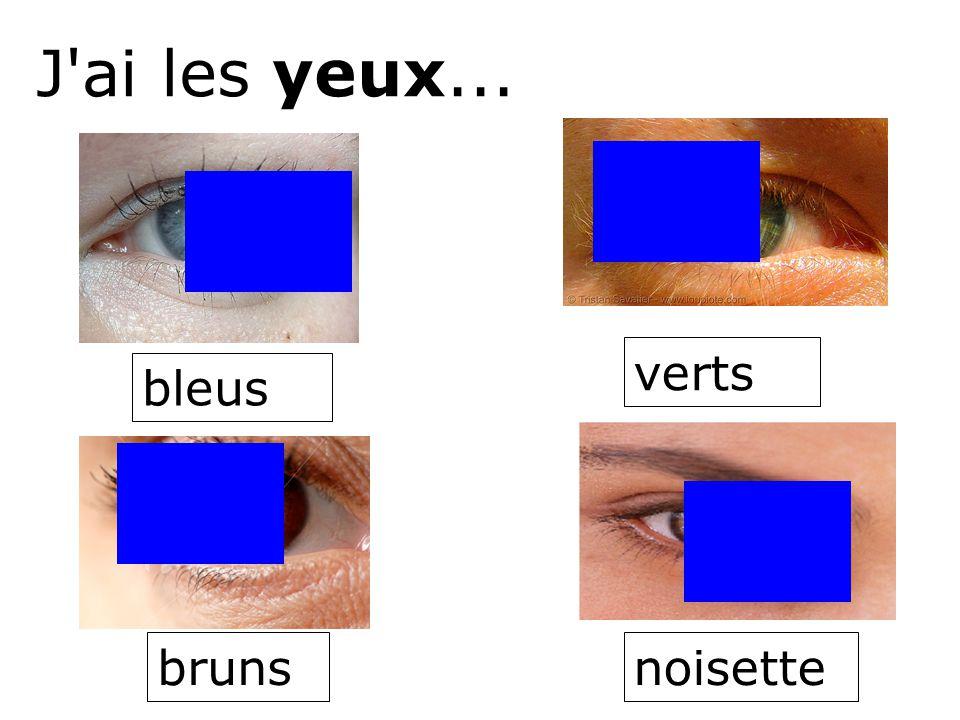 J ai les yeux... bleus bruns verts noisette