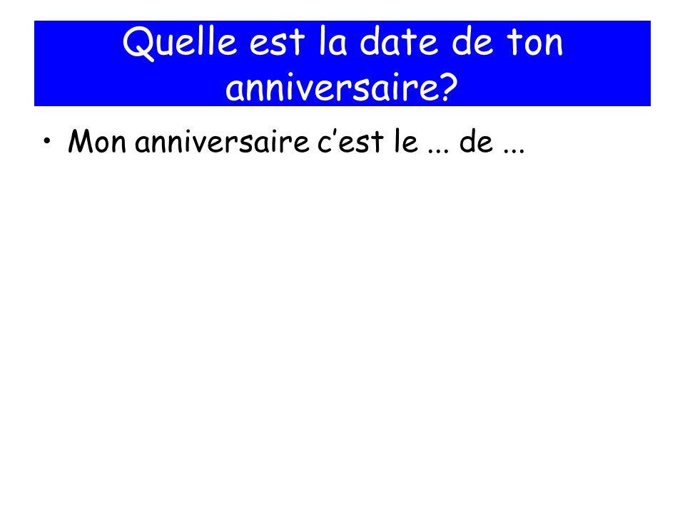 Quelle est la date de ton anniversaire? Mon anniversaire cest le... de...