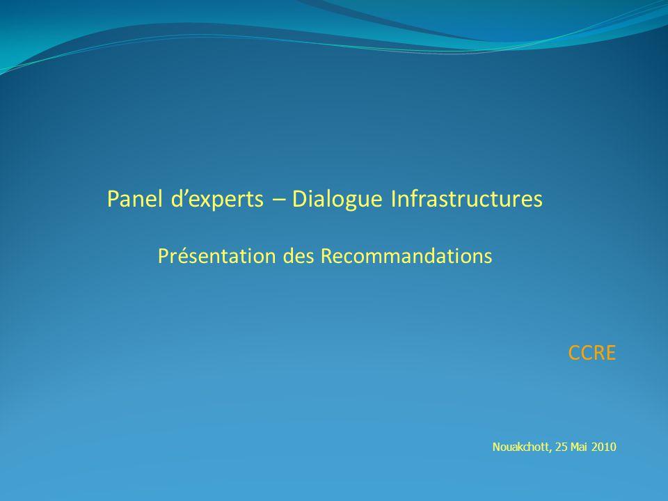 Panel dexperts – Dialogue Infrastructures Présentation des Recommandations CCRE Nouakchott, 25 Mai 2010