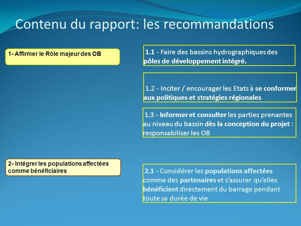 Contenu du rapport: les recommandations 1- Affirmer le Rôle majeur des OB 2- Intégrer les populations affectées comme bénéficiaires 1.1 - Faire des bassins hydrographiques des pôles de développement intégré.