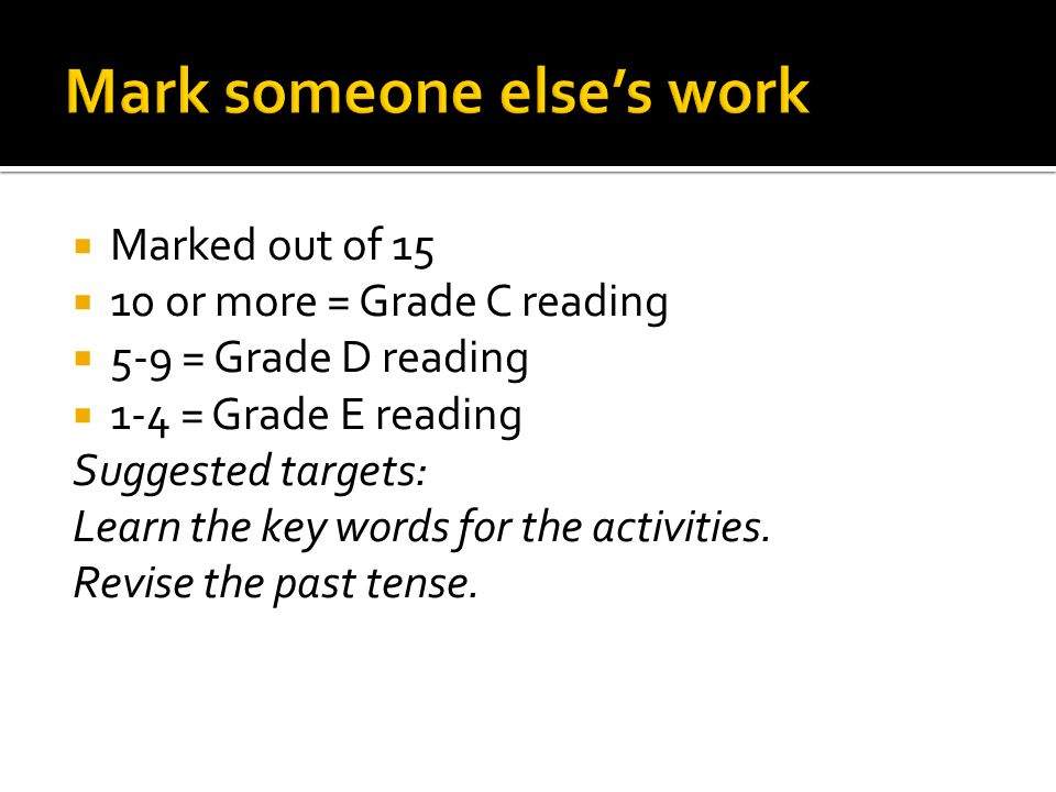 Marked out of 15 10 or more = Grade C reading 5-9 = Grade D reading 1-4 = Grade E reading Suggested targets: Learn the key words for the activities. R