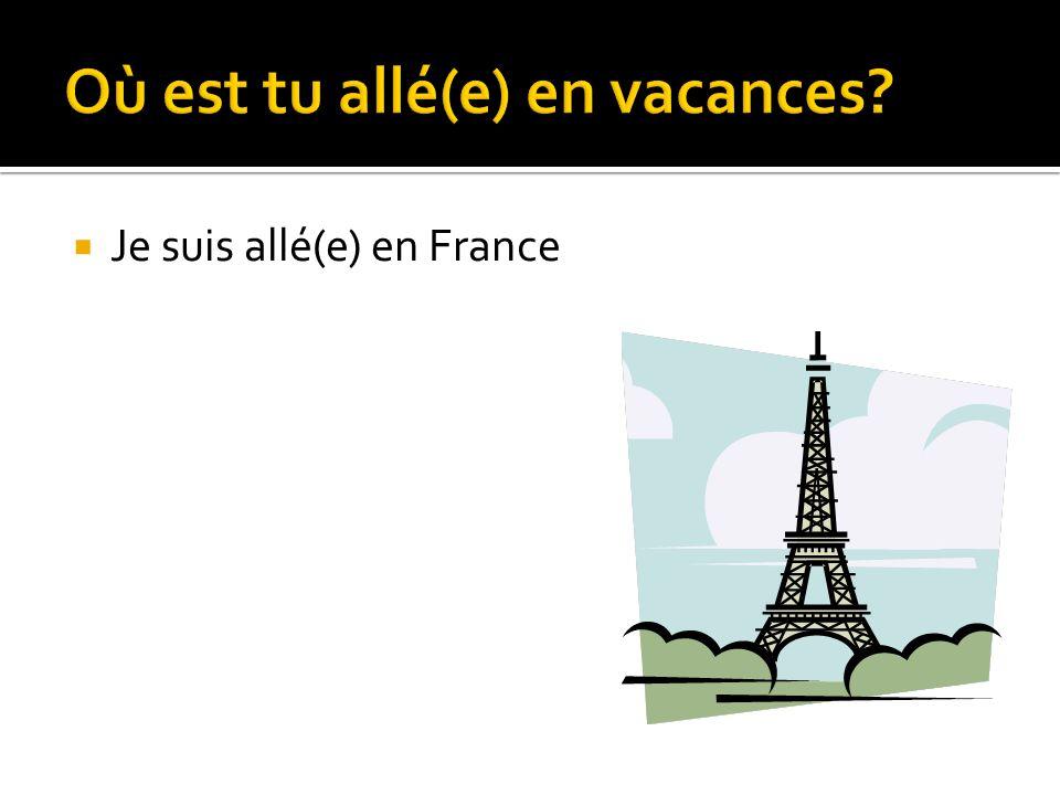 Je suis allé(e) en France