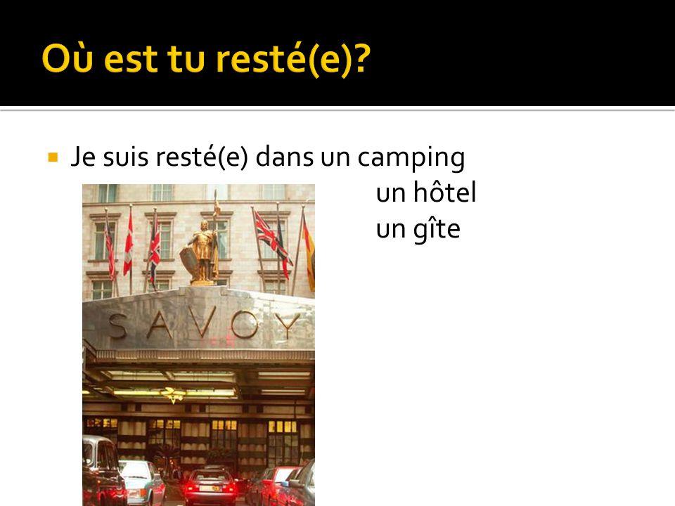 Je suis resté(e) dans un camping un hôtel un gîte