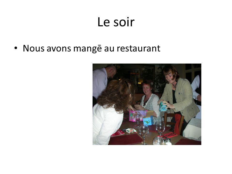 Le soir Nous avons mangē au restaurant