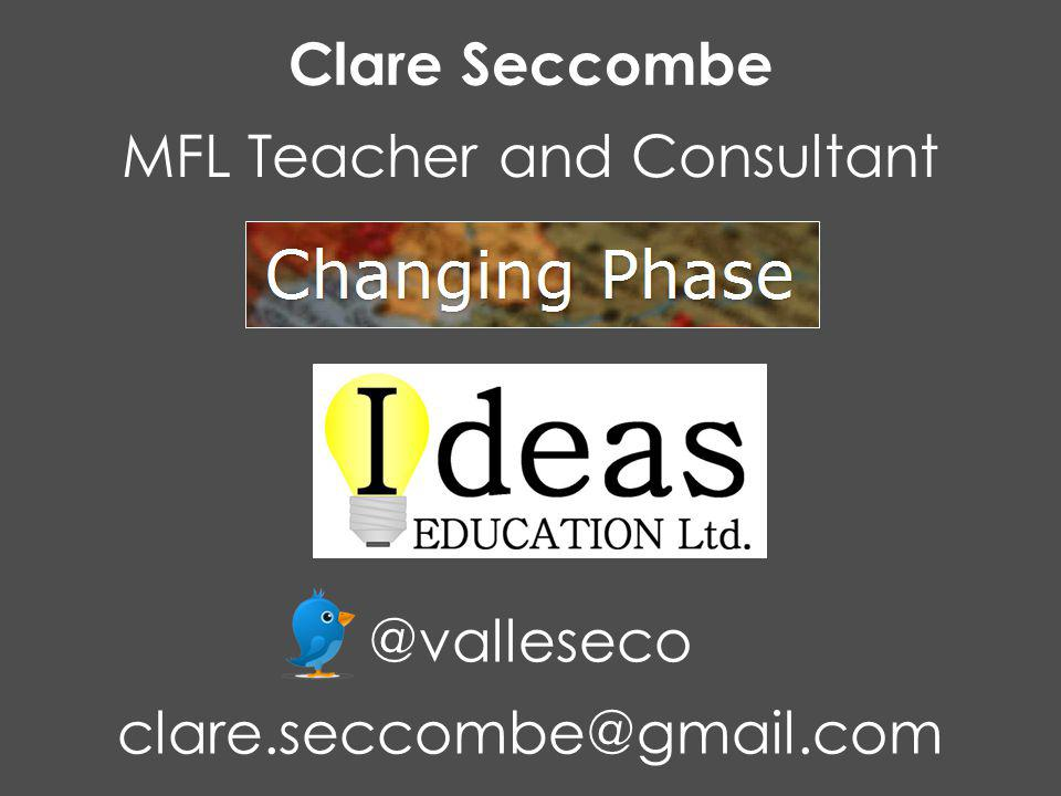 Clare Seccombe MFL Teacher and Consultant @valleseco clare.seccombe@gmail.com