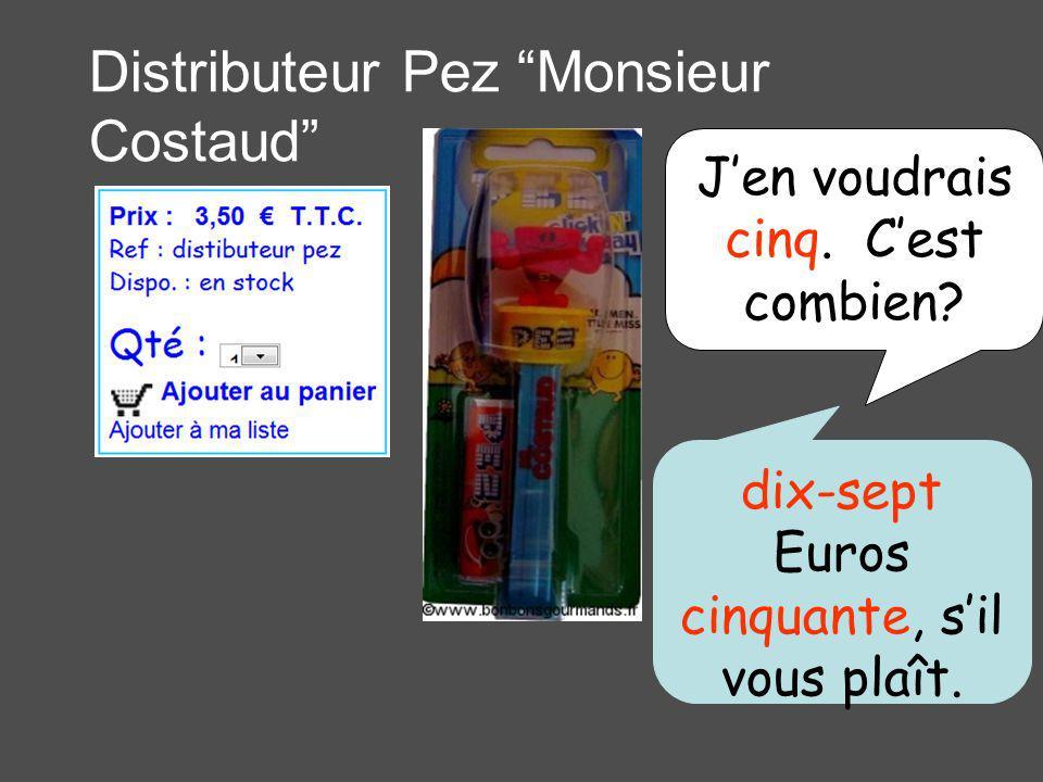 Distributeur Pez Monsieur Costaud Jen voudrais cinq. Cest combien? dix-sept Euros cinquante, sil vous plaît.