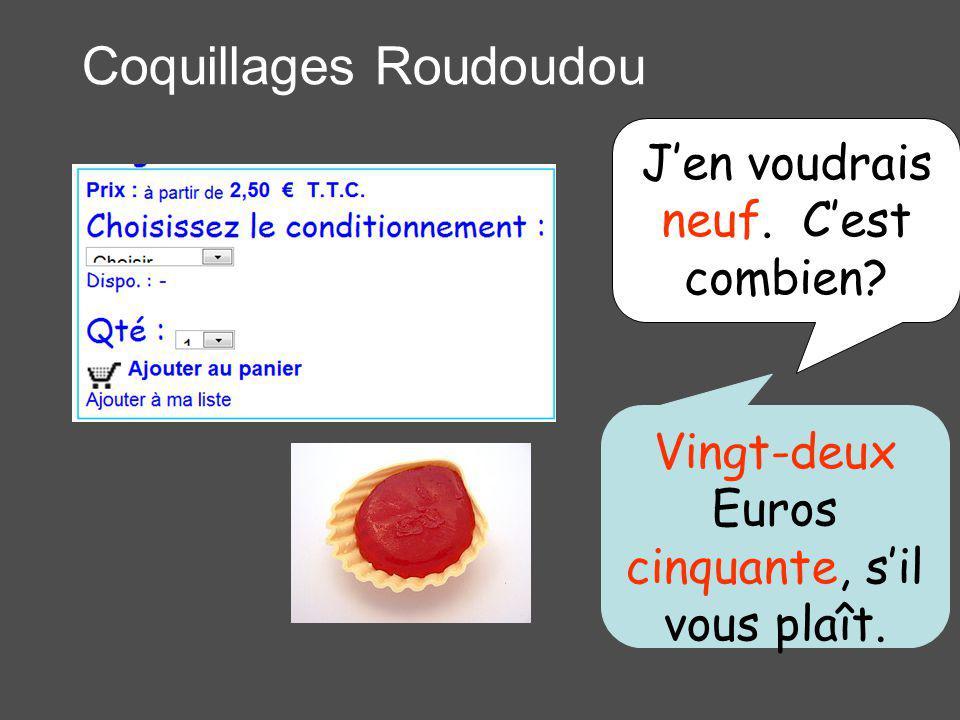 Coquillages Roudoudou Jen voudrais neuf. Cest combien Vingt-deux Euros cinquante, sil vous plaît.