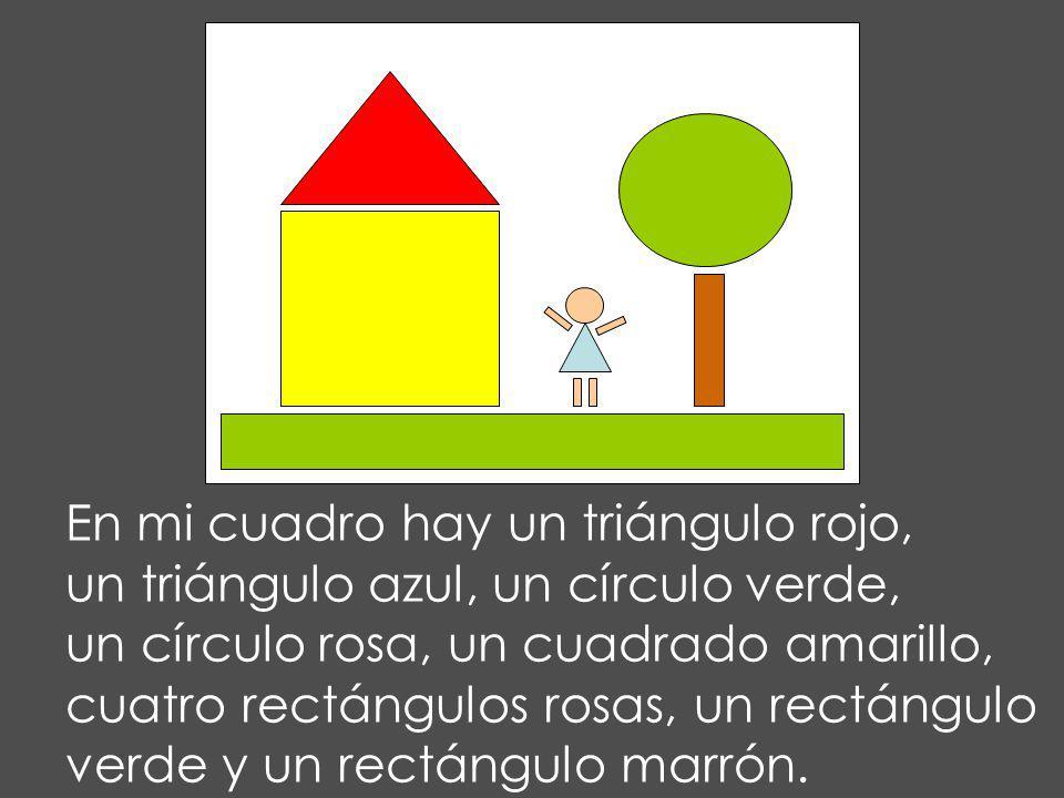 En mi cuadro hay un triángulo rojo, un triángulo azul, un círculo verde, un círculo rosa, un cuadrado amarillo, cuatro rectángulos rosas, un rectángulo verde y un rectángulo marrón.