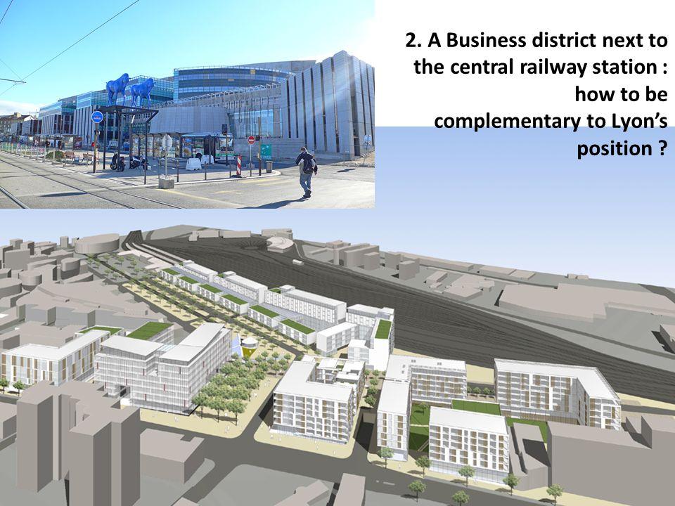 Présentation au Bureau des Adjoints - 25 juin 2007 2. A Business district next to the central railway station : how to be complementary to Lyons posit