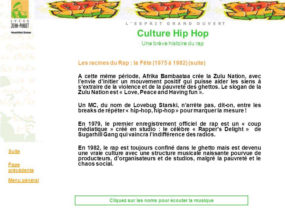 Culture Hip Hop Une brève histoire du rap Les racines du Rap : la Fête (1975 à 1982) (suite) A cette même période, Afrika Bambaataa crée la Zulu Natio