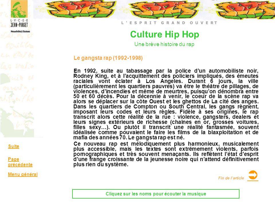 Culture Hip Hop Une brève histoire du rap Le gangsta rap (1992-1998) En 1992, suite au tabassage par la police dun automobiliste noir, Rodney King, et