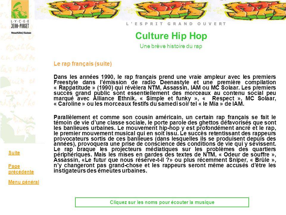 Le rap français (suite) Dans les années 1990, le rap français prend une vraie ampleur avec les premiers Freestyle dans lémission de radio Deenastyle e