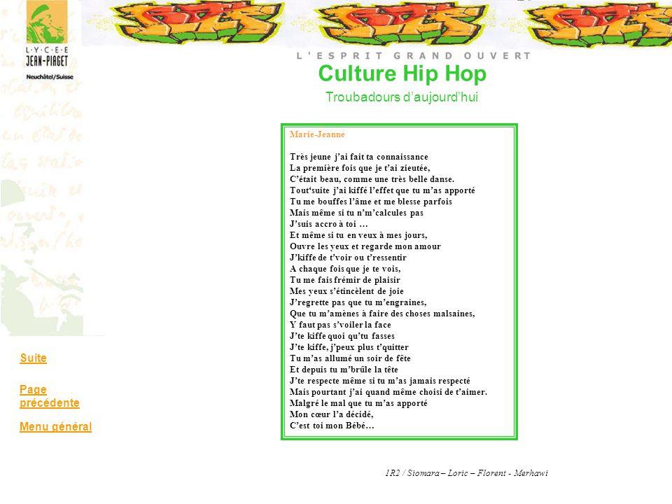 Culture Hip Hop Troubadours daujourdhui Suite Page précédente Menu général Marie-Jeanne Très jeune jai fait ta connaissance La première fois que je ta