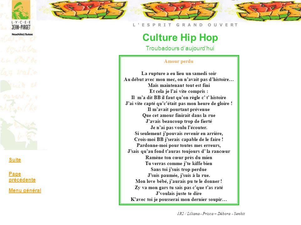 Culture Hip Hop Troubadours daujourdhui Suite Page précédente Menu général 1R2 / Liliana - Prisca – Débora - Senhit Amour perdu La rupture a eu lieu u