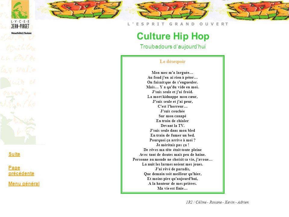 Culture Hip Hop Troubadours daujourdhui Suite Page précédente Menu général Le désespoir Mon mec ma larguée… Au fond jen ai rien à péter… On faisait qu