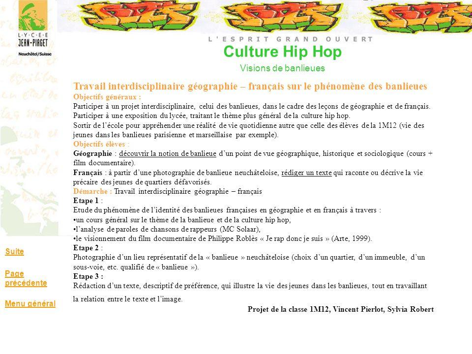Culture Hip Hop Visions de banlieues Suite Page précédente Menu général Travail interdisciplinaire géographie – français sur le phénomène des banlieue