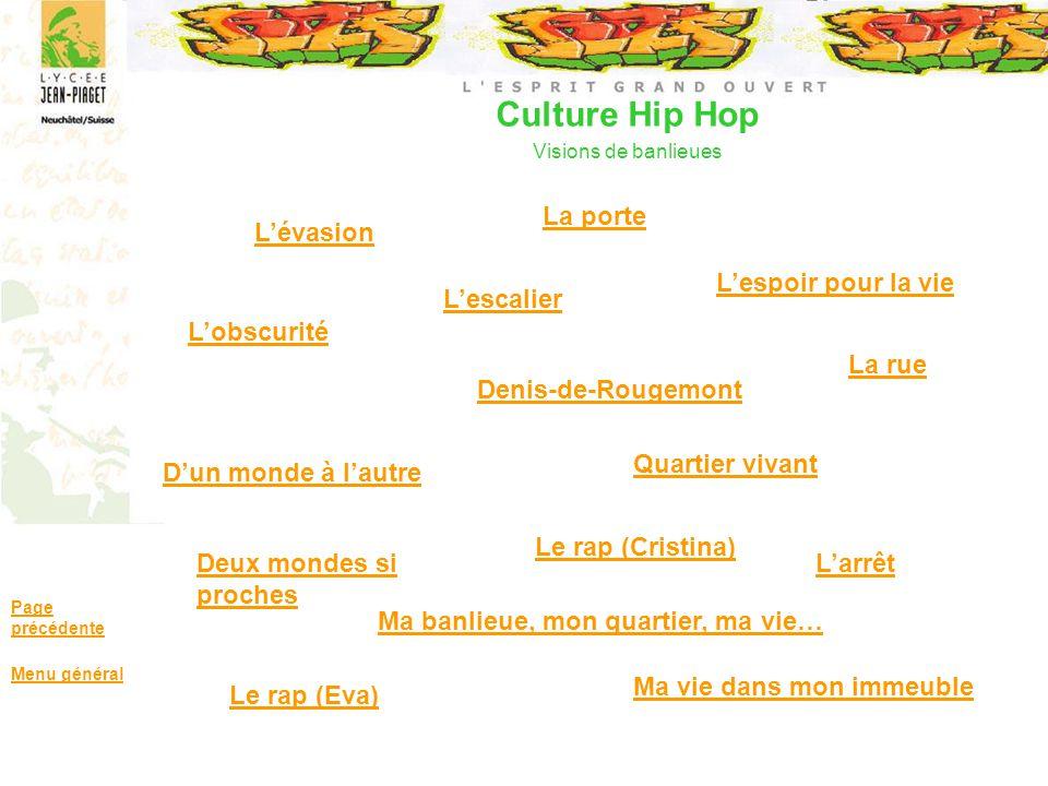 Culture Hip Hop Visions de banlieues Page précédente Menu général Lévasion Lescalier La porte Quartier vivant Denis-de-Rougemont Lespoir pour la vie D