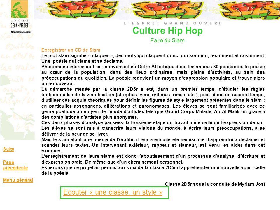 Culture Hip Hop Faire du Slam Suite Page précédente Menu général Enregistrer un CD de Slam Le mot slam signifie « claquer », des mots qui claquent don